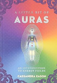 A Little Bit of Auras: An Introduction to Energy Fields: 9