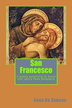 San Francesco. Il poeta poverello di Assisi che ispira Papa Bergoglio