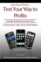Text Your Way to Profits: The Complete Guide to Making Money With Cell Phones