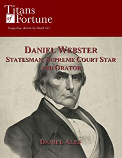 Daniel Webster: Statesman, Supreme Court Star and Orator (Titans of Fortune) (English Edition)