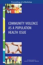 Community Violence as a Population Health Issue: Proceedings of a Workshop