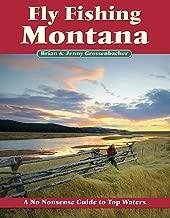Fly Fishing Montana: A No Nonsense Guide to Top Waters (No Nonsense Fly Fishing Guidebooks)