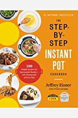 The Step-by-Step Instant Pot Cookbook: 100 Simple Recipes for Spectacular Results -- with Photographs of Every Step Kindle Edition