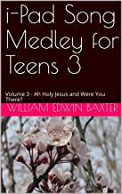 i-Pad Song Medley for Teens 3: Volume 3 - Ah Holy Jesus and Were You There? (Folk Song Medley Series)