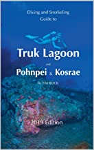 Diving & Snorkeling Guide to Truk Lagoon and Pohnpei & Kosrae (Diving & Snorkeling Guides 2019 Book 1)