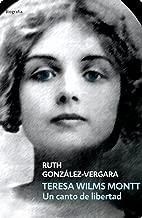 Teresa Wils Montt: Un canto de libertad (Spanish Edition)