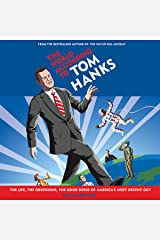 The World According to Tom Hanks: The Life, the Obsessions, the Good Deeds of America's Most Decent Guy Audible Audiobook