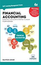 Financial Accounting Essentials You Always Wanted To Know: 4th Edition (Self Learning Management Series Book 8)