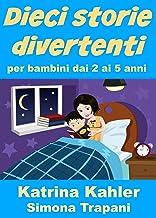 Dieci storie divertenti per bambini dai 2 ai 5 anni (Italian Edition)
