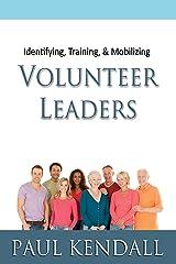 Identifying, Training, & Mobilizing Volunteer Leaders Kindle Edition
