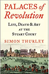 Palaces of Revolution: Life, Death and Art at the Stuart Court (English Edition) Format Kindle