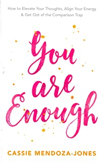You Are Enough: How To Elevate Your Thoughts, Align Your Energy And Get Out of the Comparison Trap
