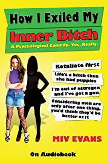 How I Exiled My Inner Bitch: A Psychological Comedy. Yes. Really.