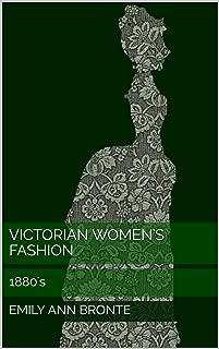 Victorian Women's Fashion: 1880's