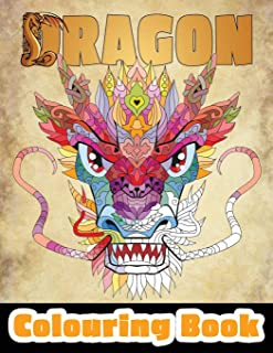 Dragon Colouring Book: 50 Incredible Designs for Adults and Teenagers Who Want to Relieve Stress and Anxiety (Stress Reliever Coloring Books)