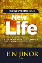 Rediscovering Your New Life: A Guide on How to Experience God's Greater Blessings (Newness of Life Book 1)