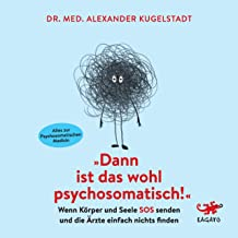Dann ist das wohl psychosomatisch: Wenn Körper und Seele SOS senden und die Ärzte einfach nichts finden