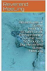 Adventures of Susan MeeLing, SCUBA Diver Extraordinaire Volume Two: 5 through 9 By: Reverend Susan MeeLing Kindle Edition