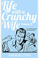 Life with a Crunchy Wife - Volume 3 Kindle Edition