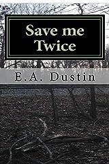 Save me Twice: Based on a True Story Kindle Edition