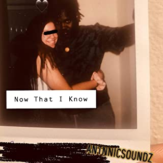 Now That I Know [Explicit]