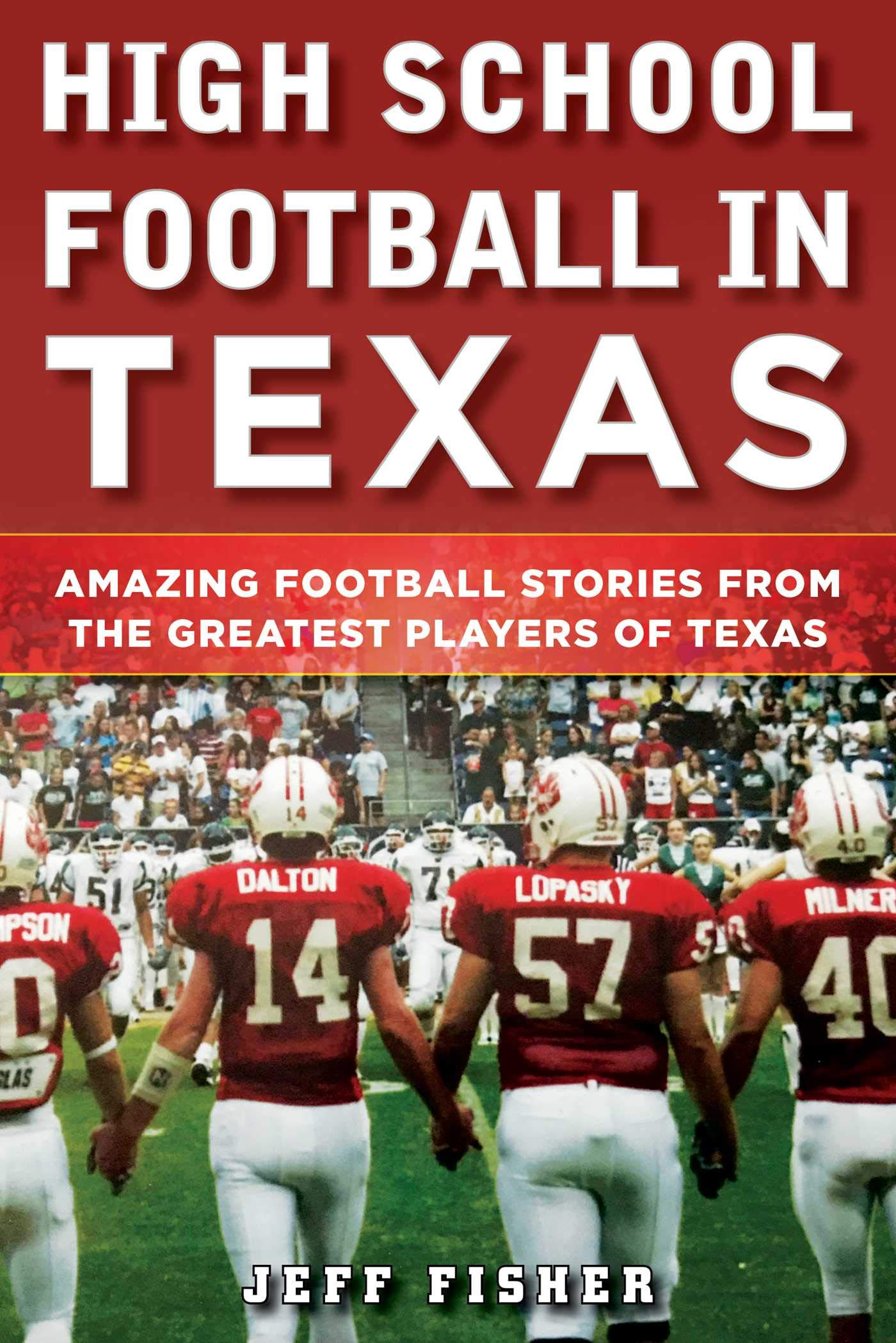 Image OfHigh School Football In Texas: Amazing Football Stories From The Greatest Players Of Texas