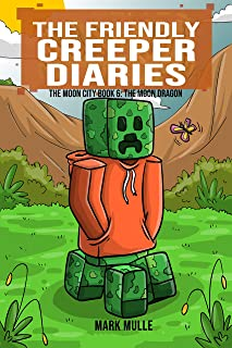 The Friendly Creeper Diaries: The Moon City (Book 6): The Moon Dragon (An Unofficial Minecraft Book for Kids Ages 9 - 12 (Preteen)