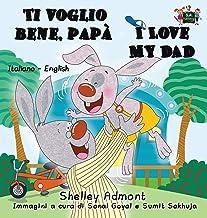 Ti voglio bene, papà I Love My Dad: Italian English Bilingual Book