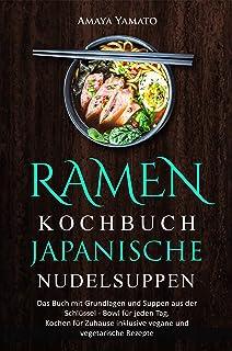 RAMEN KOCHBUCH - JAPANISCHE NUDELSUPPEN REZEPTE: Das Buch mi