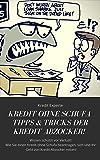 Kredit ohne Schufa Tipps & Tricks der Kredit Abzocker! Wissen sch�tzt vor Verlust! Wie Sie einen Kredit ohne Schufa beantragen, sich und Ihr Geld von Kredit Abzocker retten!