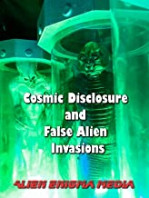 Cosmic Disclosure and False Alien Invasions