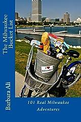 The Milwaukee Bucket List: 101 Real Milwaukee Adventures Kindle Edition