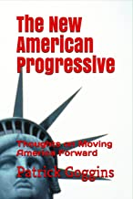 The New American Progressive: Thoughts on Moving America Forward