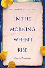 In The Morning When I Rise: From Loss to Anointing (English Edition)