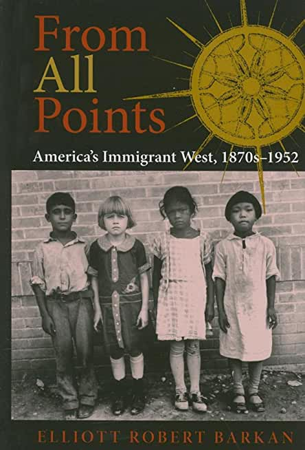 From All Points: America's Immigrant West, 1870s-1952 (American West in the Twentieth Century) (English Edition)