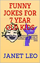 FUNNY JOKES FOR 7 YEAR OLD KIDS: HUNDREDS OF SILLY HILARIOUS JOKES AWESOME JOKES THAT EVERY 7 YEAR OLD WOULD LOVE TO KNOW TONGUE TWISTERS AND KNOCK-KNOCK JOKES