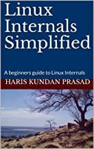 Linux Internals Simplified: A beginners guide to Linux Internals