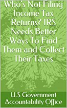Who's Not Filing Income Tax Returns? IRS Needs Better Ways To Find Them and Collect Their Taxes
