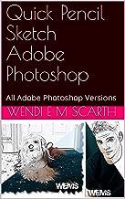 Quick Pencil Sketch Adobe Photoshop: All Adobe Photoshop Versions (Adobe Photoshop Made Easy Book 242)