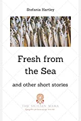 Fresh from the Sea: and other short stories (Sicilian Stories) Kindle Edition
