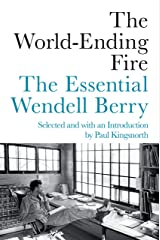The World-Ending Fire: The Essential Wendell Berry Kindle Edition