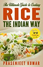 The Ultimate Guide to Cooking Rice the Indian Way (How To Cook Everything In A Jiffy Book 6)