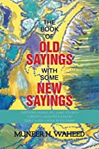 """The Book of Old Sayings with Some New Sayings: Over 3,000 Sayings Will Leave You with Curiosity, Laughter & Wisdom """"Don't Judge a Book by Its Cover"""""""