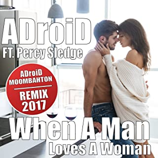 When a Man Loves a Woman (feat. Percy Sledge) [Adroid Tropical Ibiza Moombahton 2017 Mix]