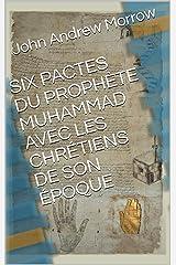 SIX PACTES DU PROPHÈTE MUHAMMAD AVEC LES CHRÉTIENS DE SON ÉPOQUE (French Edition) Kindle Edition