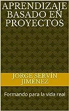 APRENDIZAJE BASADO EN PROYECTOS: Formando para la vida real (Spanish Edition)