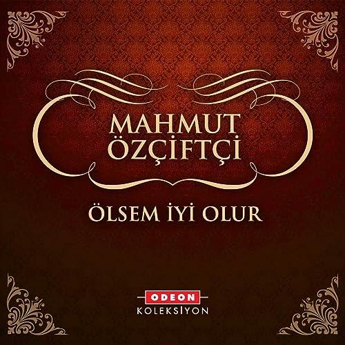 ölsem Iyi Olur By Mahmut özçiftçi On Amazon Music Amazoncom