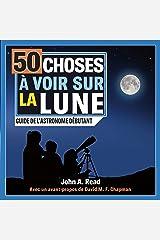 50 choses à voir sur la Lune: Guide de l'astronome débutant (French Edition) Kindle Edition