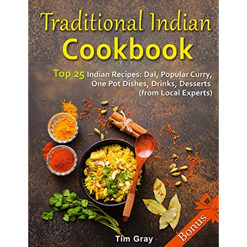 Traditional Indian Cookbook Top 25 Indian Recipes: Dal, Popular Curry, One Pot Dishes, Drinks, Desserts (from Local Experts)
