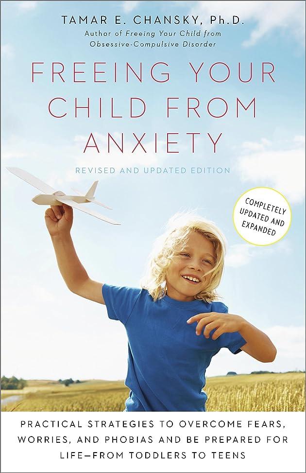 専ら保持強度Freeing Your Child from Anxiety, Revised and Updated Edition: Practical Strategies to Overcome Fears, Worries, and Phobias and Be Prepared for Life--from Toddlers to Teens (English Edition)